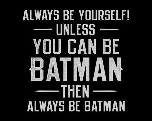 alwaysbeyourselfbatman